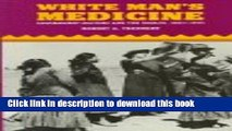 [Popular Books] White Man s Medicine: The Navajo and Government Doctors, 1863-1955 Full Online