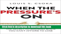 [Popular] When the Pressure s On: The Secret to Winning When You Can t Afford to Lose Paperback