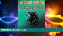 FREE DOWNLOAD  Movie Wars: How Hollywood and the Media Limit What Movies We Can See  BOOK ONLINE