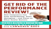 Ebook Get Rid of the Performance Review!: How Companies Can Stop Intimidating, Start Managing--and