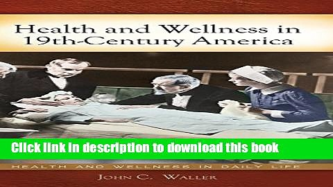 [PDF] Health and Wellness in 19th-Century America (Health and Wellness in Daily Life) Full Online