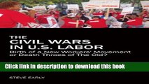 Ebook The Civil Wars in U.S. Labor: Birth of a New Workers  Movement or Death Throes of the Old?