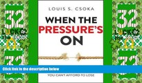 Big Deals  When the Pressure s On: The Secret to Winning When You Can t Afford to Lose  Best