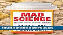 [Popular Books] Mad Science: Psychiatric Coercion, Diagnosis, and Drugs Free Online