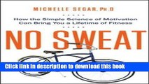 [Popular Books] No Sweat: How the Simple Science of Motivation Can Bring You a Lifetime of Fitness