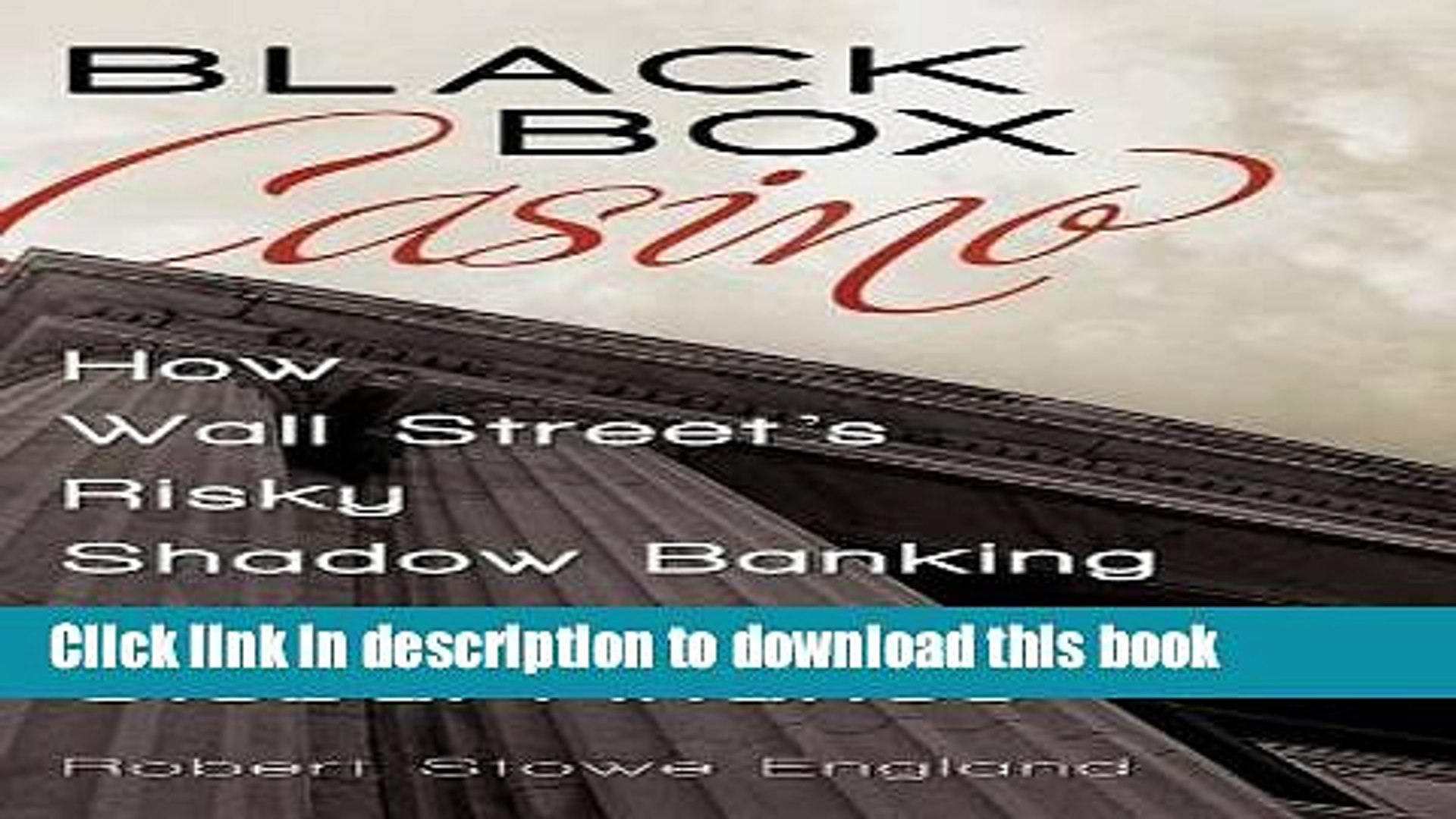 Books Black Box Casino: How Wall Street s Risky Shadow Banking Crashed Global Finance Free Online