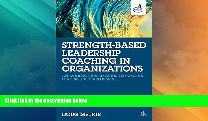 READ FREE FULL  Strength-Based Leadership Coaching in Organizations: An Evidence-Based Guide to