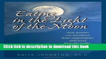[Popular Books] Eating in the Light of the Moon: How Women Can Transform Their Relationship with