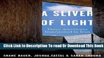 Ebook A Sliver of Light: Three Americans Imprisoned in Iran Full Online