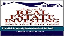[Popular] The Only Real Estate Investing Book You ll Ever Need: Identify the Opportunities  Know