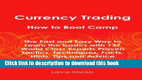 Books Currency Trading How To Boot Camp: The Fast and Easy Way to Learn the Basics with 137 World