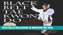 [Popular] Black Belt Tae Kwon Do: The Ultimate Reference Guide to the World s Most Popular Black
