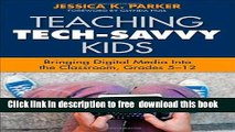 [Download] Teaching Tech-Savvy Kids: Bringing Digital Media Into the Classroom, Grades 5-12 Kindle