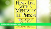 Big Deals  How to Live with a Mentally Ill Person: A Handbook of Metally Ill Strategies  Free Full