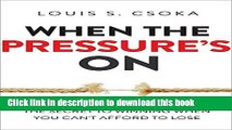 [Popular] When the Pressure s On: The Secret to Winning When You Can t Afford to Lose Hardcover Free