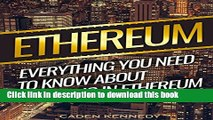 [Download] Ethereum: Ethereum Investing: Everything You Need To Know About Investing In Ethereum