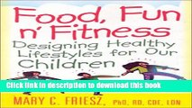 [Popular Books] Food, Fun  n  Fitness: Designing Healthy Lifestyles for Our Children Full Online