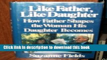 [Popular Books] Like Father, Like Daughter: How Father Shapes the Woman His Daughter Becomes Full