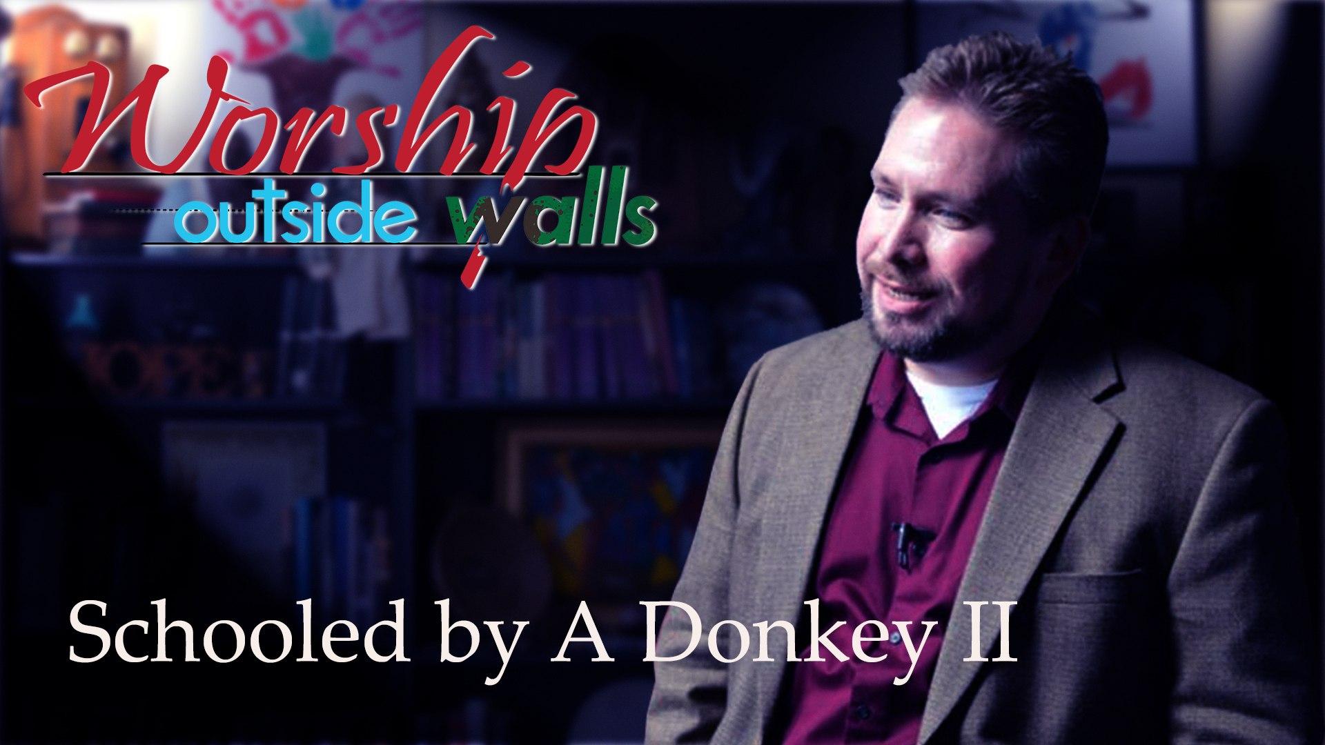 "Worship Outside Walls  ::  Chuck Hartman  ::  ""Schooled by A Donkey Part 2"