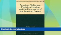 READ FREE FULL  American Nightmare: Predatory Lending and the Foreclosure of the American Dream