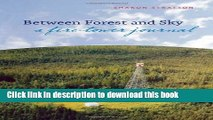 [Popular] Between Forest and Sky: A Fire Tower Journal Kindle OnlineCollection