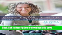 [Popular Books] Happy Healthy Thyroid - The Essential Steps to Healing Naturally Free Online