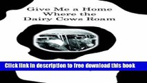 [Download] Give Me a Home Where the Dairy Cows Roam: True Stories from a Wisconsin Farm Kindle