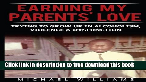 [Download] Earning My Parents  Love: Trying to Grow Up in Alcoholism, Violence   Dysfunction