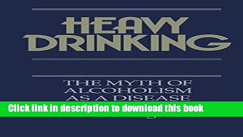 [Download] Heavy Drinking: The Myth of Alcoholism as a Disease Hardcover Online