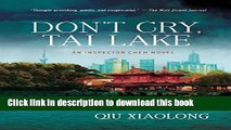 [Popular Books] Don t Cry, Tai Lake: An Inspector Chen Novel (Inspector Chen Cao) Full Online