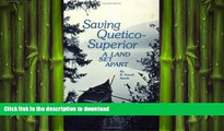 READ BOOK  Saving Quetico Superior: A Land Set Apart FULL ONLINE
