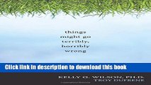 [Download] Things Might Go Terribly, Horribly Wrong: A Guide to Life Liberated from Anxiety Kindle