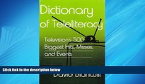 Choose Book Dictionary of Teleliteracy: Television s 500 Biggest Hits, Misses, and Events