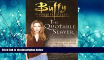 eBook Download The Quotable Slayer (Buffy the Vampire Slayer)