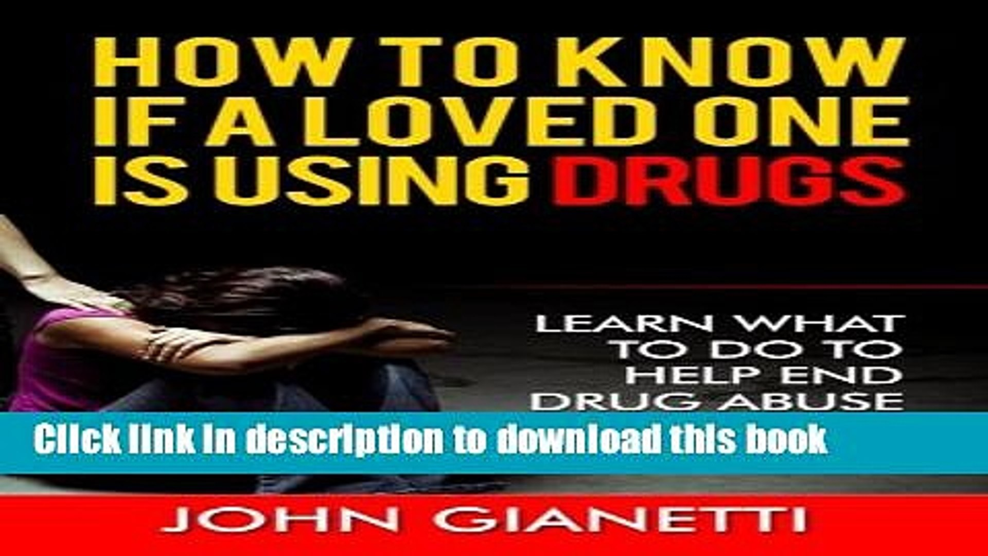[Popular Books] How To Know If A Loved One Is Using Drugs: Learn What To Do To Help End Drug Abuse