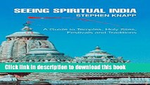 [Popular] SEEING SPIRITUAL INDIA: A Guide to Temples,  Holy Sites,  Festivals and Traditions