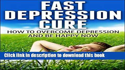 [Popular] Depression Cure – How to Overcome Depression Fast And Be Happy Right Now (Depression And