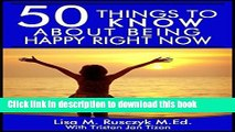 [Popular] 50 Things to Know About Being Happy Right Now: A Simple Guide To Increase Happiness in