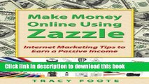 [Popular] Make Money Online Using Zazzle: Internet Marketing Tips to Earn a Passive Income