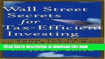[Popular] Wall Street Secrets for Tax-Efficient Investing: From Tax Pain to Investment Gain Kindle