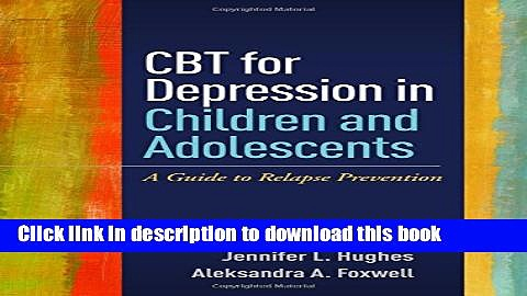 [Popular] CBT for Depression in Children and Adolescents: A Guide to Relapse Prevention Hardcover