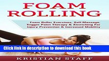 [Popular] Foam Rolling: Foam Roller Exercises, Self-Massage, Trigger Point Therapy   Stretching
