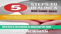 [Popular] 5 Steps To Healing A Bulging Disc - How A Bulging Disc Sufferer Went From Crippling Back