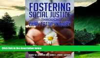 Must Have  Fostering Social Justice through Qualitative Inquiry: A Methodological Guide  READ