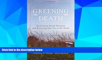READ FREE FULL  Greening Death: Reclaiming Burial Practices and Restoring Our Tie to the Earth