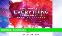 Must Have  How You ll Do Everything Based on Your Personality Type  READ Ebook Online Free