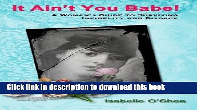 [Download] It Ain t You Babe, A Woman s Guide to Surviving Infidelity and Divorce Kindle Online