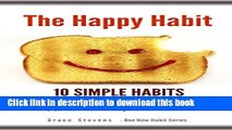 [Popular] The Happy Habit: 10 Simple Habits - Step By Step Guide To Finding More Happiness   Joy