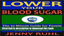 [Popular] Lower Your Blood Sugar: The 30 Minute Guide for People with Diabetes, Prediabetes, and