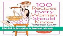 [Popular] 100 Recipes Every Woman Should Know: Engagement Chicken and 99 Other Fabulous Dishes to